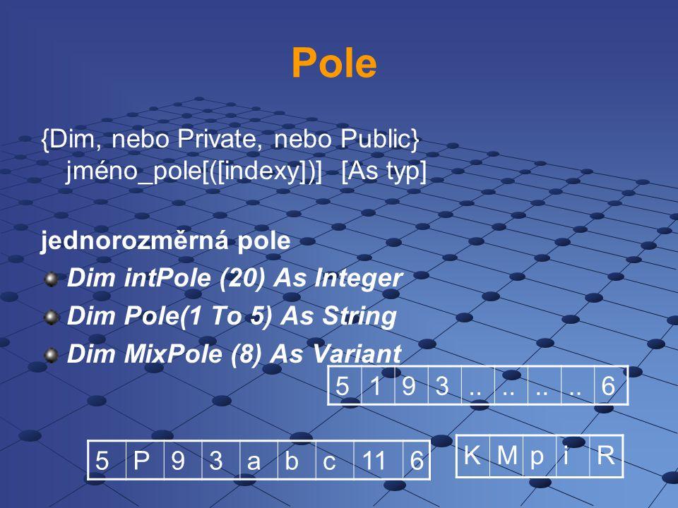 Pole {Dim, nebo Private, nebo Public} jméno_pole[([indexy])] [As typ]